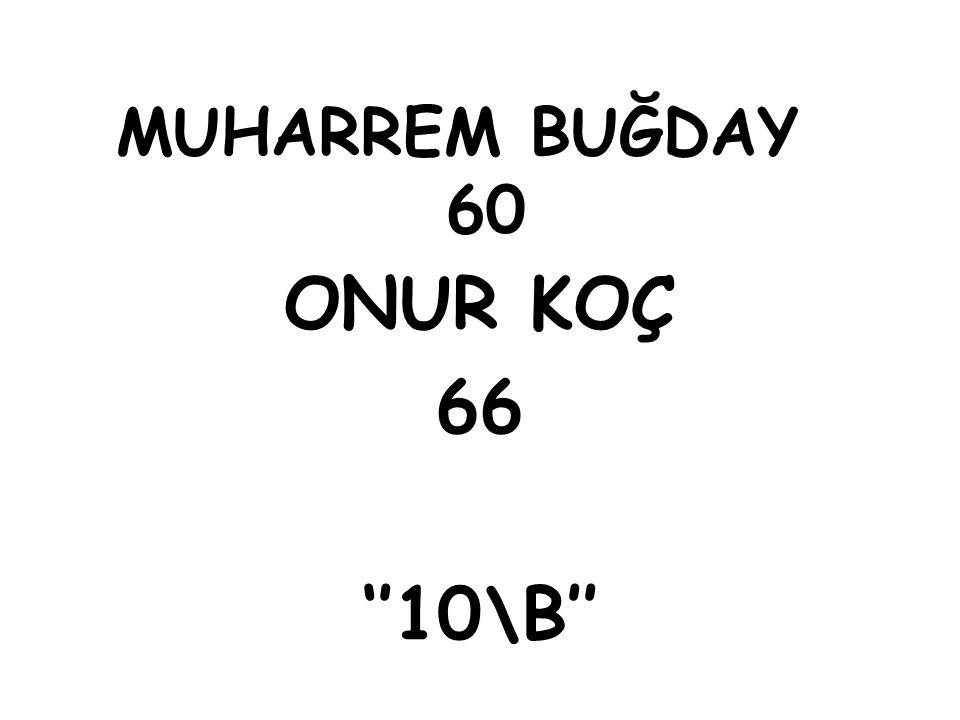 MUHARREM BUĞDAY 60 ONUR KOÇ 66 ''10\B''