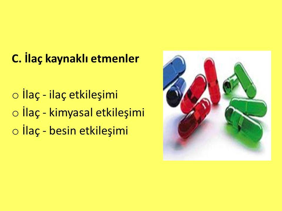 C. İlaç kaynaklı etmenler o İlaç - ilaç etkileşimi o İlaç - kimyasal etkileşimi o İlaç - besin etkileşimi