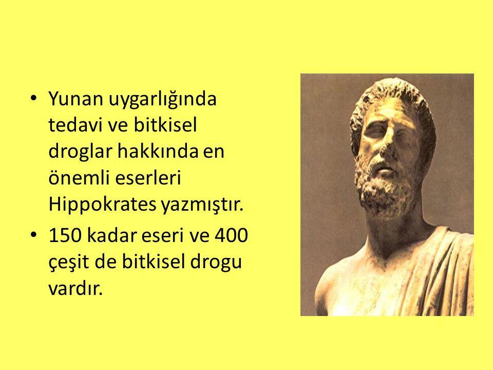 Yunan uygarlığında tedavi ve bitkisel droglar hakkında en önemli eserleri Hippokrates yazmıştır. 150 kadar eseri ve 400 çeşit de bitkisel drogu vardır