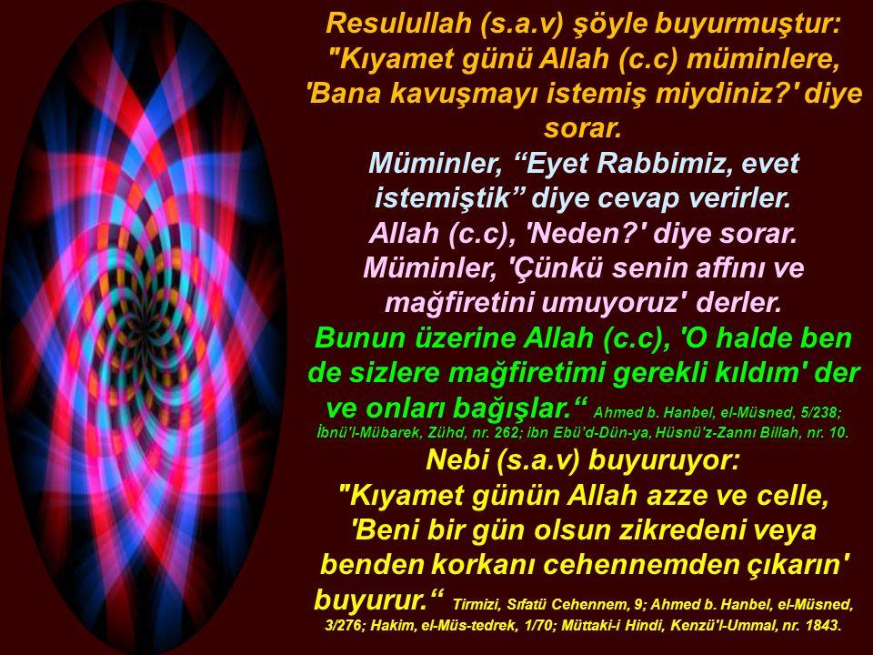 Resulullah (s.a.v) şöyle buyurmuştur: Kıyamet günü Allah (c.c) müminlere, Bana kavuşmayı istemiş miydiniz diye sorar.