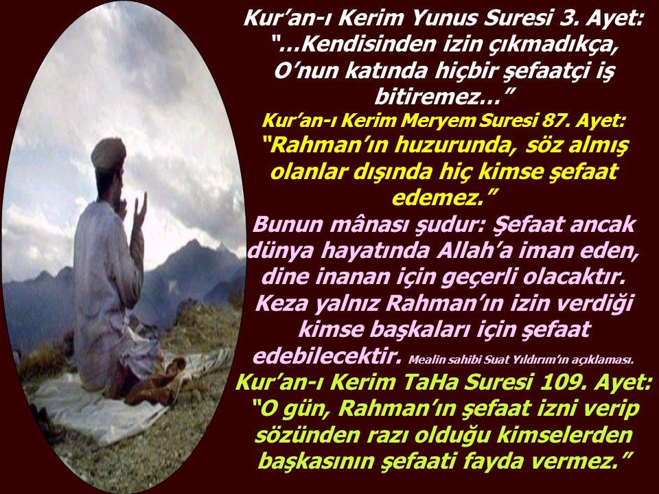 """Kur'an-ı Kerim Yunus Suresi 3. Ayet: """"…Kendisinden izin çıkmadıkça, O'nun katında hiçbir şefaatçi iş bitiremez…"""" Kur'an-ı Kerim Meryem Suresi 87. Ayet"""