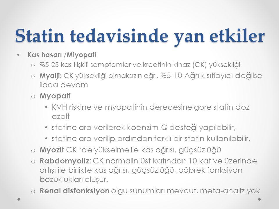 Statin tedavisinde yan etkiler Kas hasarı /Miyopati o %5-25 kas ilişkili semptomlar ve kreatinin kinaz (CK) yüksekliği o Myalji: CK yüksekliği olmaksızın ağrı.