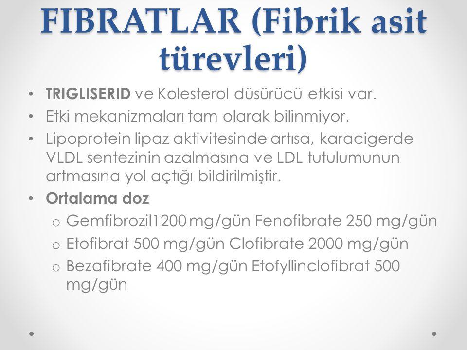 FIBRATLAR Yan etkiler: GIS sikayetleri, kabızlık, nadiren; transaminazlarda yükselme, allerjik reaksiyonlar, saç dökülmesi, impotans, miyopati (miyalji+CK yükselmesi), safra tası riskinde artış Sulfonilürelerin ve Warfarin gibi antikoagülanların etkisini arttırabilirler..