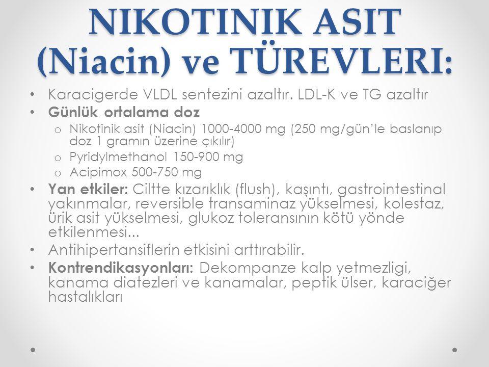 NIKOTINIK ASIT (Niacin) ve TÜREVLERI: Karacigerde VLDL sentezini azaltır.