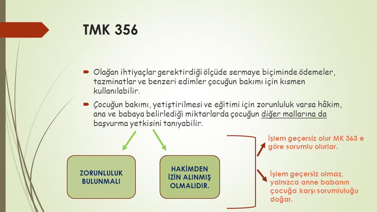TMK 356  Olağan ihtiyaçlar gerektirdiği ölçüde sermaye biçiminde ödemeler, tazminatlar ve benzeri edimler çocuğun bakımı için kısmen kullanılabilir.