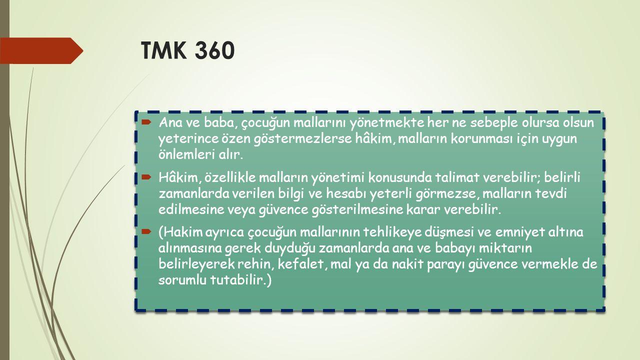 TMK 360  Ana ve baba, çocuğun mallarını yönetmekte her ne sebeple olursa olsun yeterince özen göstermezlerse hâkim, malların korunması için uygun önl