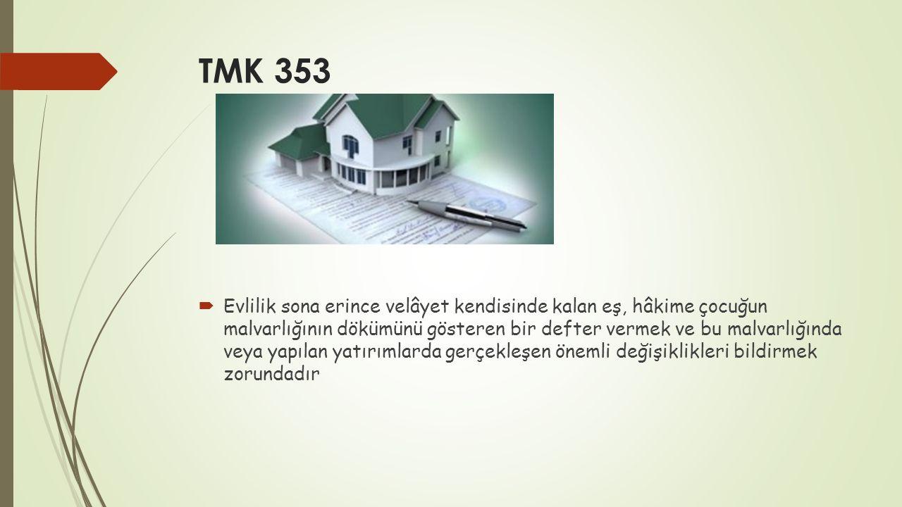 TMK 353  Evlilik sona erince velâyet kendisinde kalan eş, hâkime çocuğun malvarlığının dökümünü gösteren bir defter vermek ve bu malvarlığında veya y