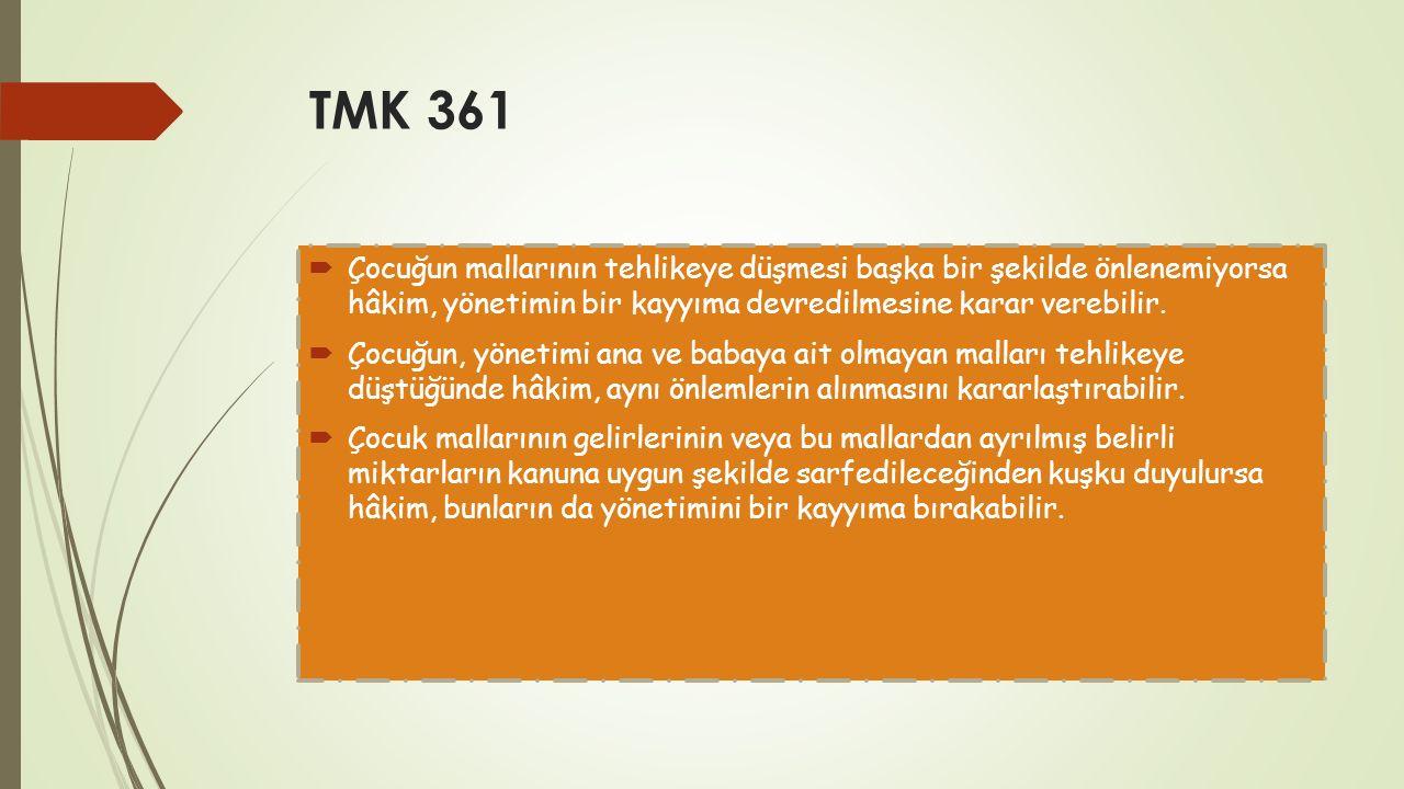 TMK 361  Çocuğun mallarının tehlikeye düşmesi başka bir şekilde önlenemiyorsa hâkim, yönetimin bir kayyıma devredilmesine karar verebilir.  Çocuğun,