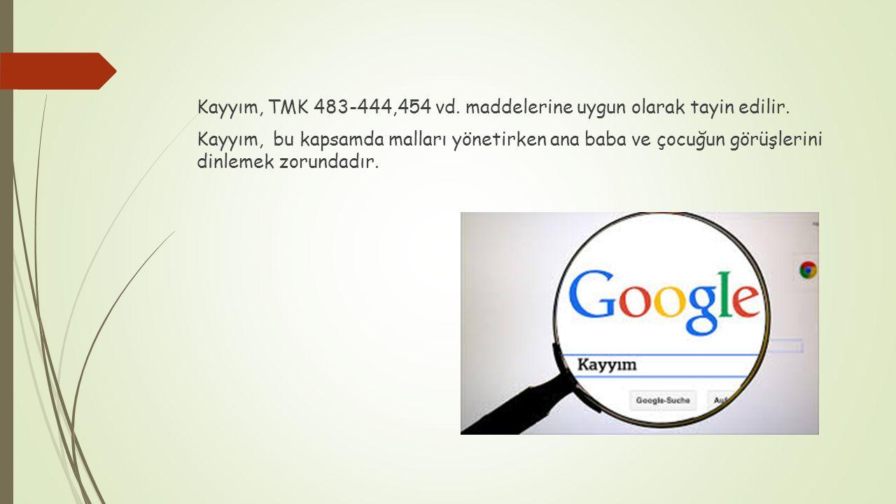 Kayyım, TMK 483-444,454 vd. maddelerine uygun olarak tayin edilir. Kayyım, bu kapsamda malları yönetirken ana baba ve çocuğun görüşlerini dinlemek zor