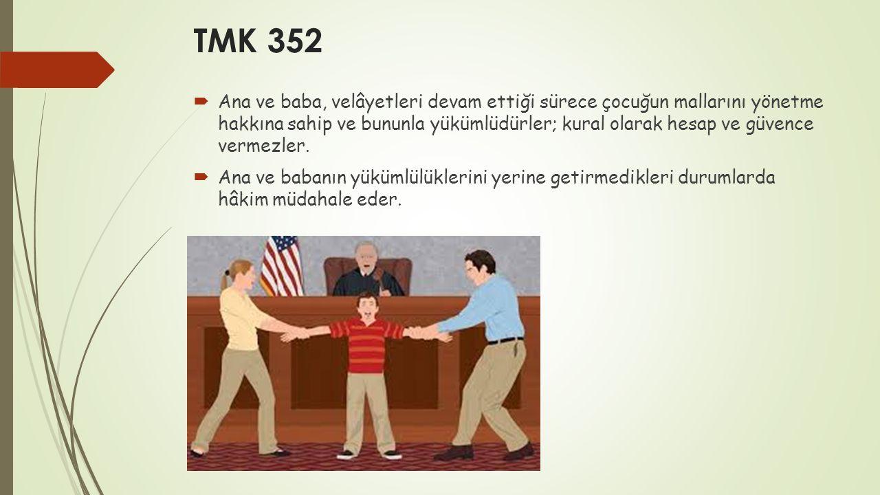TMK 352  Ana ve baba, velâyetleri devam ettiği sürece çocuğun mallarını yönetme hakkına sahip ve bununla yükümlüdürler; kural olarak hesap ve güvence