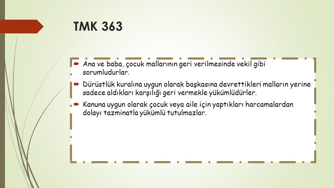 TMK 363  Ana ve baba, çocuk mallarının geri verilmesinde vekil gibi sorumludurlar.  Dürüstlük kuralına uygun olarak başkasına devrettikleri malların
