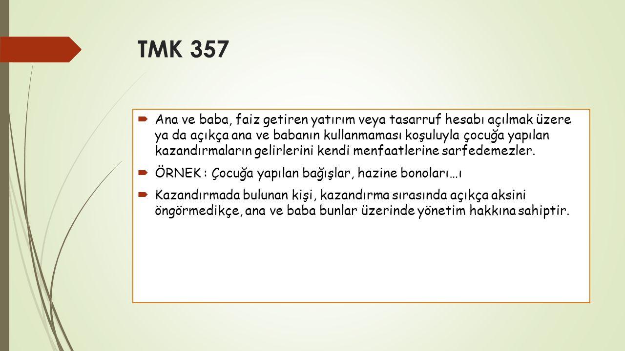 TMK 357  Ana ve baba, faiz getiren yatırım veya tasarruf hesabı açılmak üzere ya da açıkça ana ve babanın kullanmaması koşuluyla çocuğa yapılan kazan