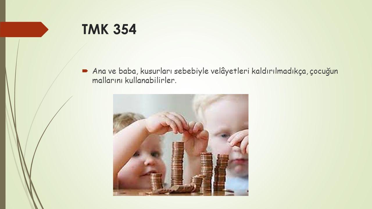 TMK 354  Ana ve baba, kusurları sebebiyle velâyetleri kaldırılmadıkça, çocuğun mallarını kullanabilirler.