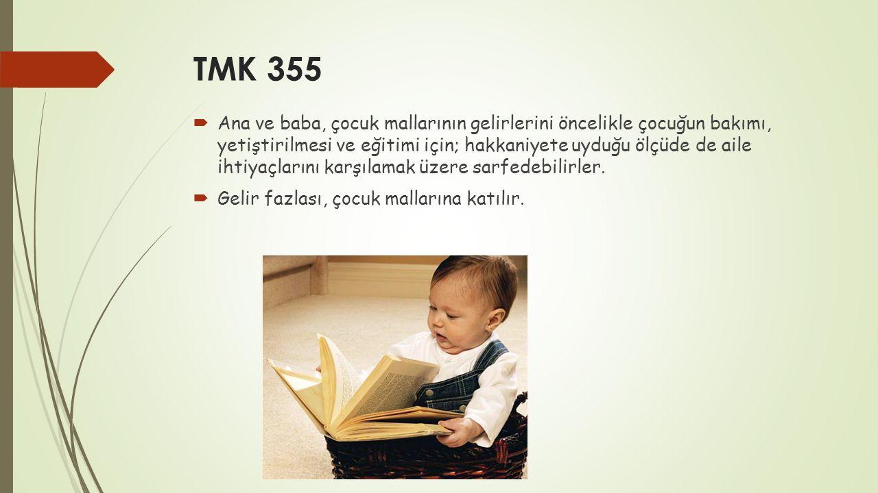 TMK 355  Ana ve baba, çocuk mallarının gelirlerini öncelikle çocuğun bakımı, yetiştirilmesi ve eğitimi için; hakkaniyete uyduğu ölçüde de aile ihtiya
