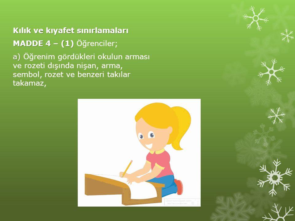 Kılık ve kıyafet sınırlamaları MADDE 4 – (1) MADDE 4 – (1) Öğrenciler; b) b) İnsan sağlığını olumsuz yönde etkileyen ve mevsim şartlarına uygun olmayan kıyafetler giyemez,