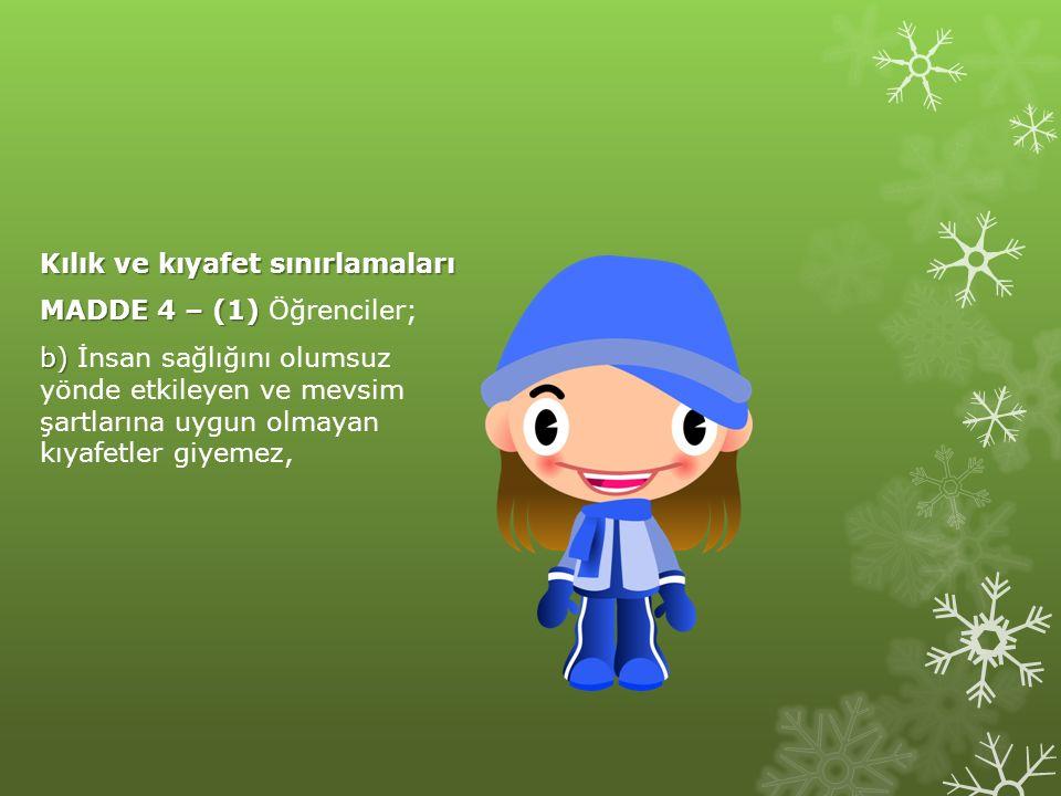 Kılık ve kıyafet sınırlamaları MADDE 4 – (1) MADDE 4 – (1) Öğrenciler; b) b) İnsan sağlığını olumsuz yönde etkileyen ve mevsim şartlarına uygun olmaya