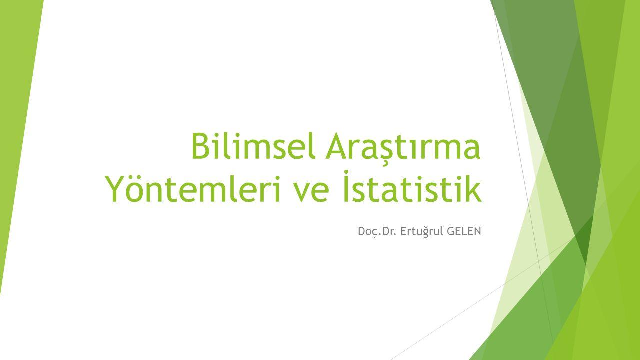 Bilimsel Araştırma Yöntemleri ve İstatistik Doç.Dr. Ertuğrul GELEN