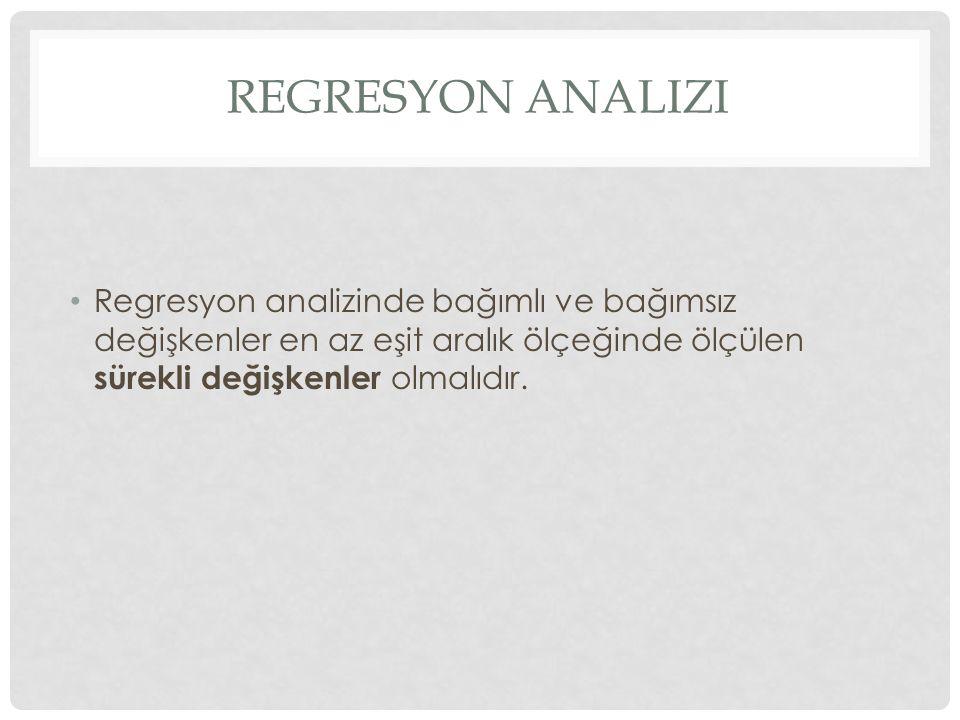 REGRESYON ANALIZI Regresyon analizinde bağımlı ve bağımsız değişkenler en az eşit aralık ölçeğinde ölçülen sürekli değişkenler olmalıdır.