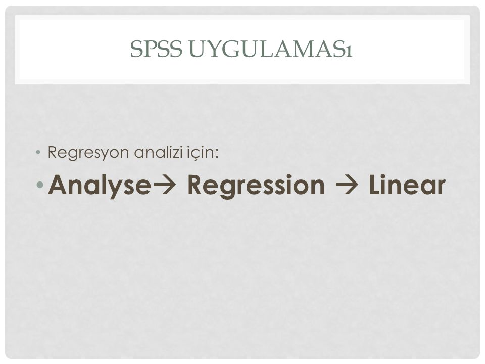 Regresyon analizi için: Analyse  Regression  Linear