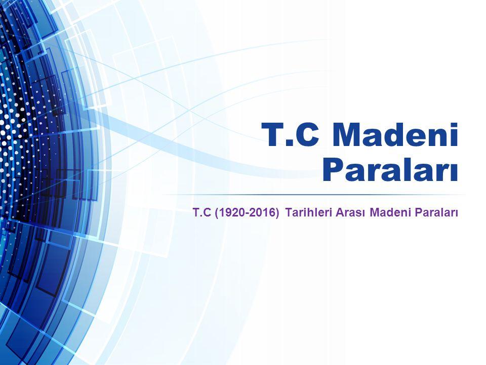 T.C Madeni Paraları T.C (1920-2016) Tarihleri Arası Madeni Paraları