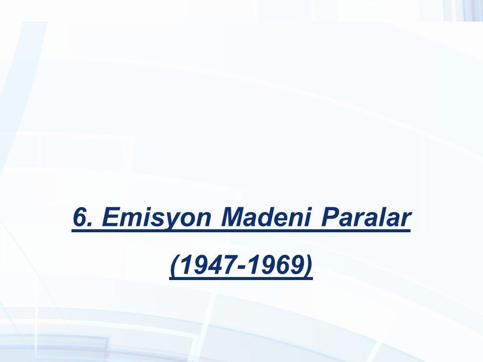 6. Emisyon Madeni Paralar (1947-1969)