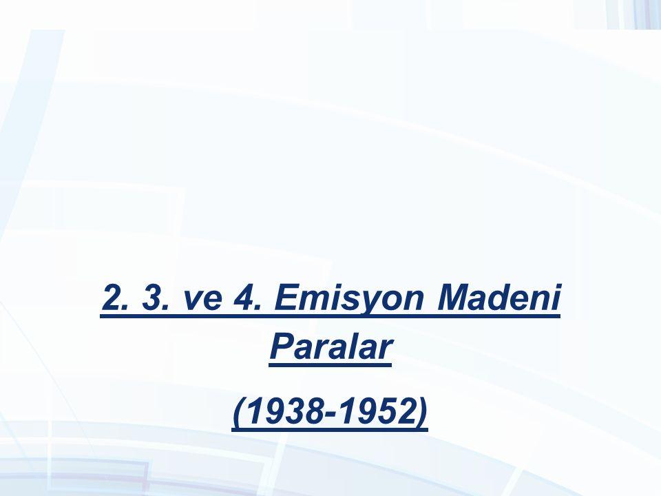 2. 3. ve 4. Emisyon Madeni Paralar (1938-1952)