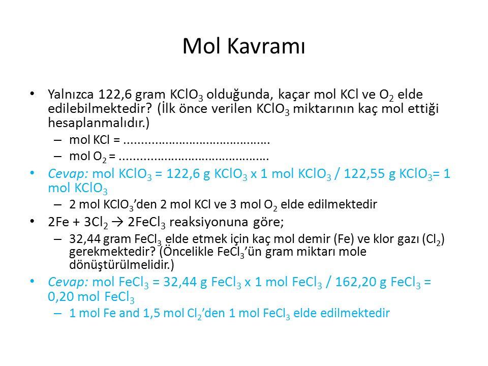 Mol Kavramı Yalnızca 122,6 gram KClO 3 olduğunda, kaçar mol KCl ve O 2 elde edilebilmektedir.