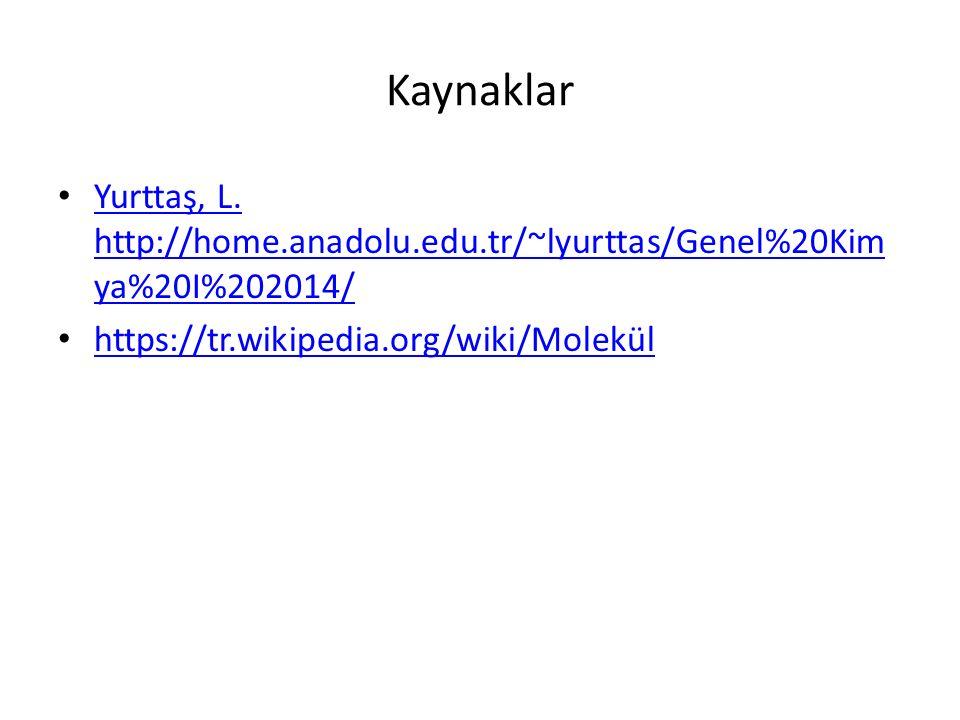 Kaynaklar Yurttaş, L.http://home.anadolu.edu.tr/~lyurttas/Genel%20Kim ya%20I%202014/ Yurttaş, L.