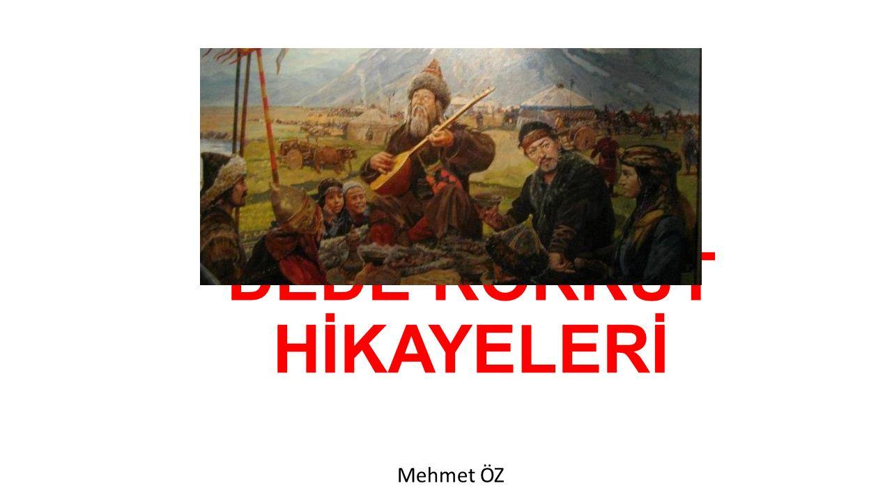 DEDE KORKUT HİKAYELERİ Mehmet ÖZ