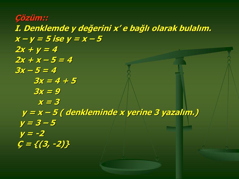 Çözüm:: I.Denklemde y değerini x' e bağlı olarak bulalım.