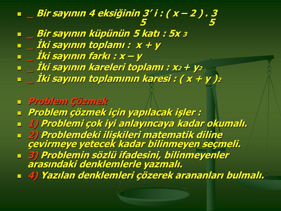 _ Bir sayının 4 eksiğinin 3' i : ( x – 2 ).