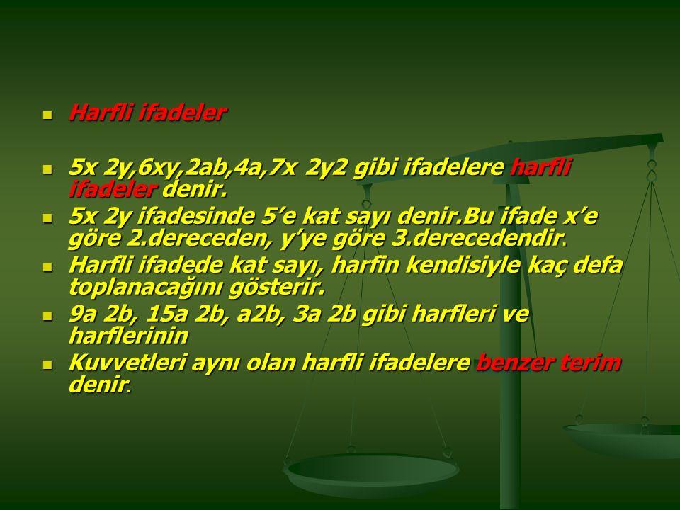 Harfli ifadeler Harfli ifadeler 5x 2y,6xy,2ab,4a,7x 2y2 gibi ifadelere harfli ifadeler denir.