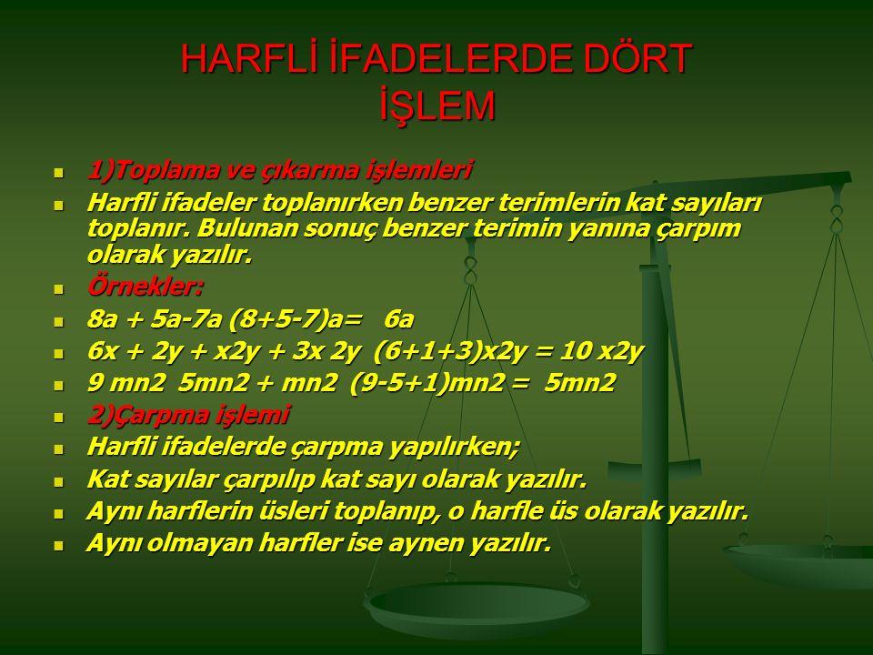 HARFLİ İFADELERDE DÖRT İŞLEM 1)Toplama ve çıkarma işlemleri 1)Toplama ve çıkarma işlemleri Harfli ifadeler toplanırken benzer terimlerin kat sayıları toplanır.