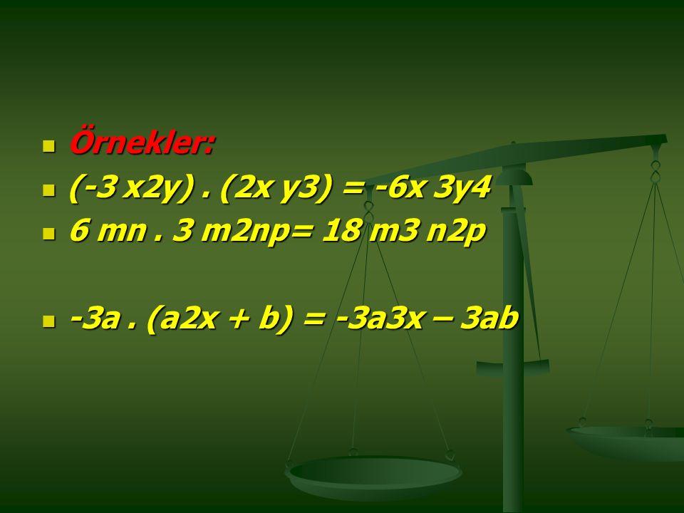 Örnekler: Örnekler: (-3 x2y).(2x y3) = -6x 3y4 (-3 x2y).