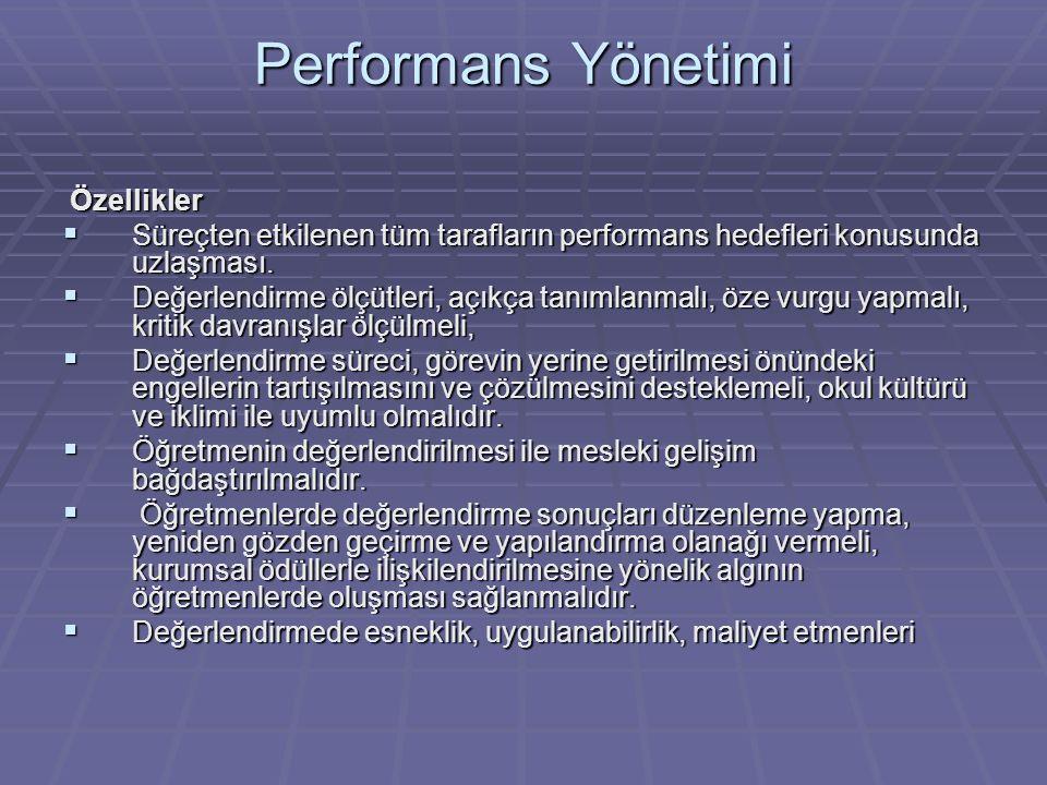 Performans Yönetimi Özellikler  Süreçten etkilenen tüm tarafların performans hedefleri konusunda uzlaşması.