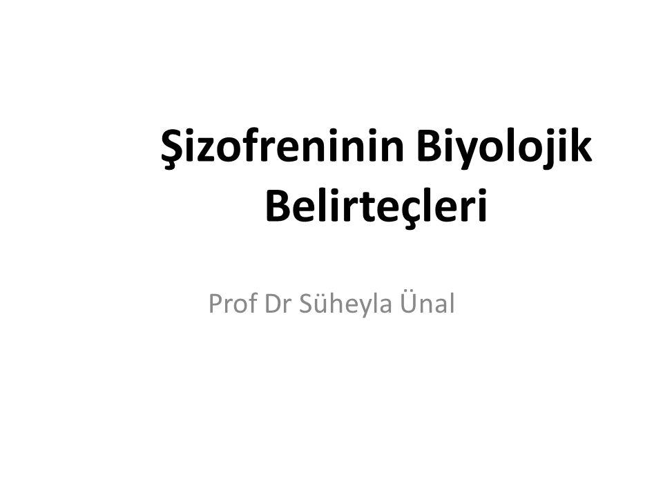 Şizofreninin Biyolojik Belirteçleri Prof Dr Süheyla Ünal