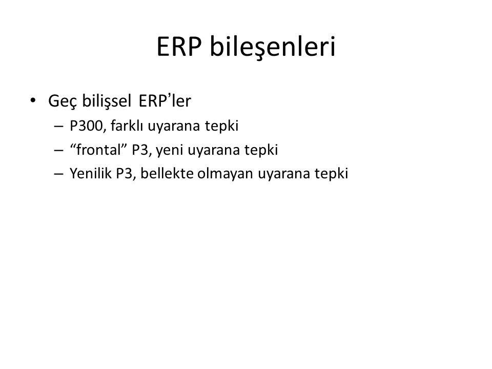 """ERP bileşenleri Geç bilişsel ERP ' ler – P300, farklı uyarana tepki – """"frontal"""" P3, yeni uyarana tepki – Yenilik P3, bellekte olmayan uyarana tepki"""