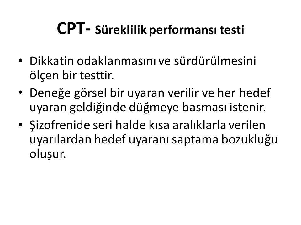 CPT- Süreklilik performansı testi Dikkatin odaklanmasını ve sürdürülmesini ölçen bir testtir. Deneğe görsel bir uyaran verilir ve her hedef uyaran gel