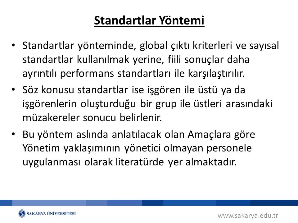 www.sakarya.edu.tr Standartlar yönteminde, global çıktı kriterleri ve sayısal standartlar kullanılmak yerine, fiili sonuçlar daha ayrıntılı performans