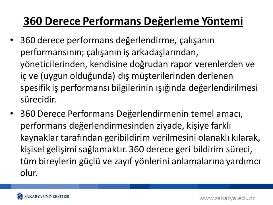 www.sakarya.edu.tr 360 Derece Performans Değerleme Yöntemi 360 derece performans değerlendirme, çalışanın performansının; çalışanın iş arkadaşlarından