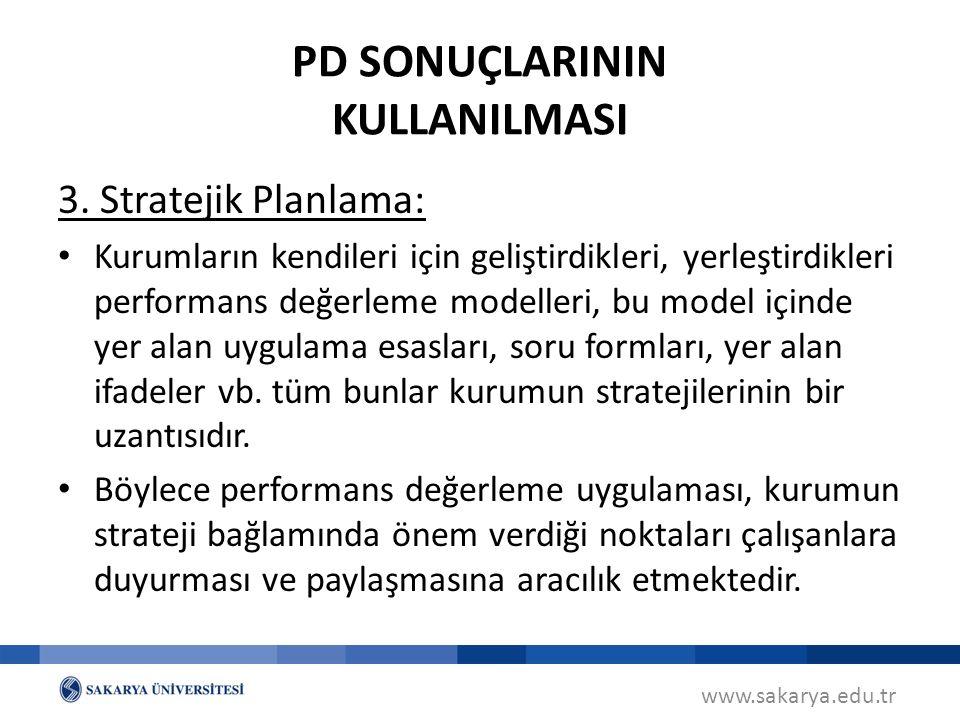 www.sakarya.edu.tr PD SONUÇLARININ KULLANILMASI 3. Stratejik Planlama: Kurumların kendileri için geliştirdikleri, yerleştirdikleri performans değerlem