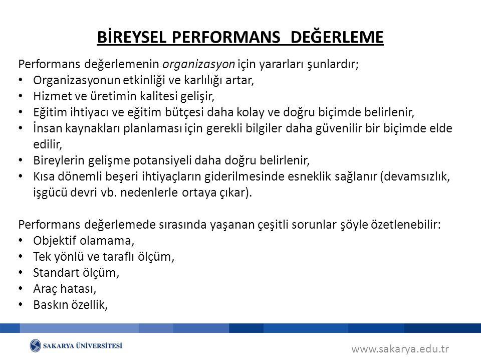 www.sakarya.edu.tr BİREYSEL PERFORMANS DEĞERLEME Performans değerlemenin organizasyon için yararları şunlardır; Organizasyonun etkinliği ve karlılığı