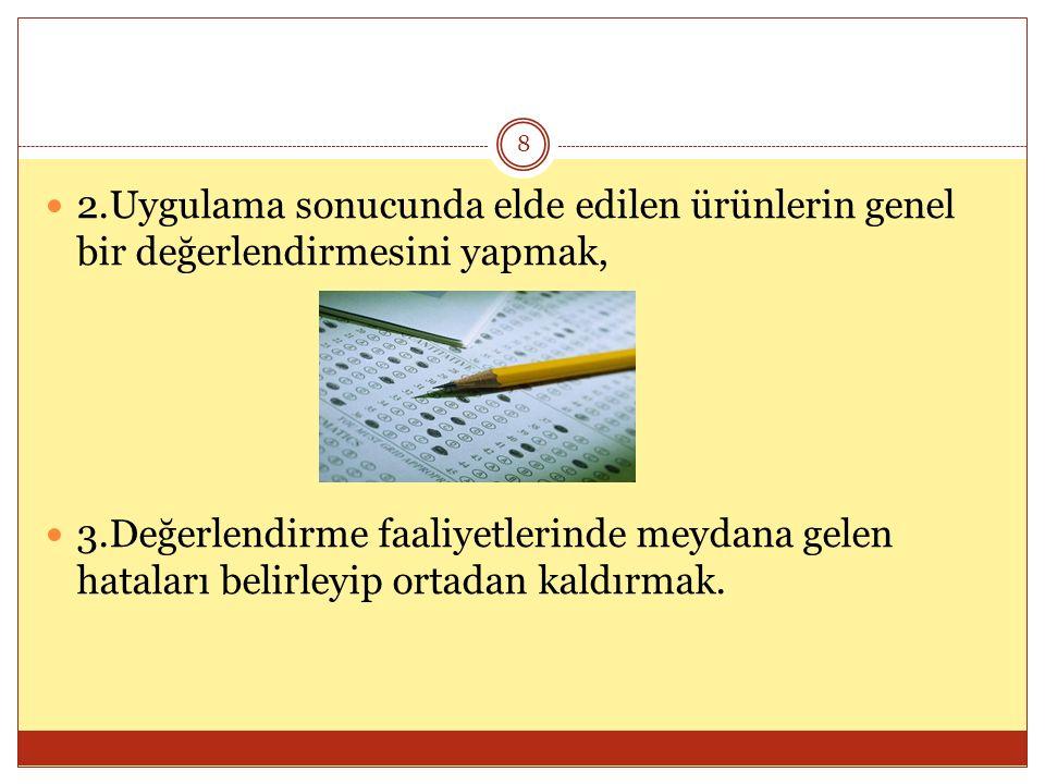 8 2.Uygulama sonucunda elde edilen ürünlerin genel bir değerlendirmesini yapmak, 3.Değerlendirme faaliyetlerinde meydana gelen hataları belirleyip ort