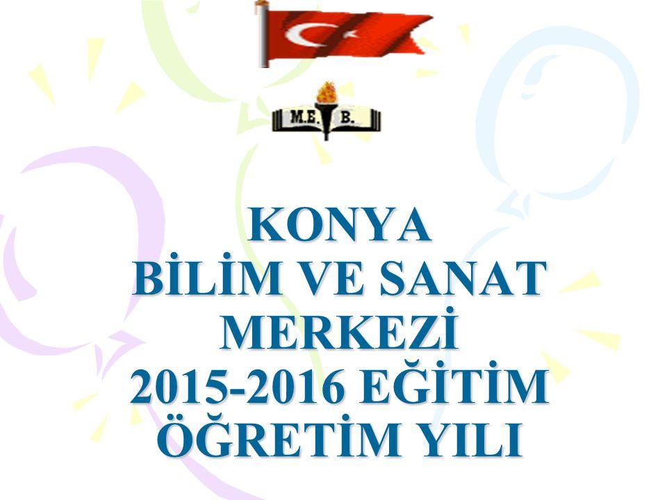 KONYA BİLİM VE SANAT MERKEZİ 2015-2016 EĞİTİM ÖĞRETİM YILI