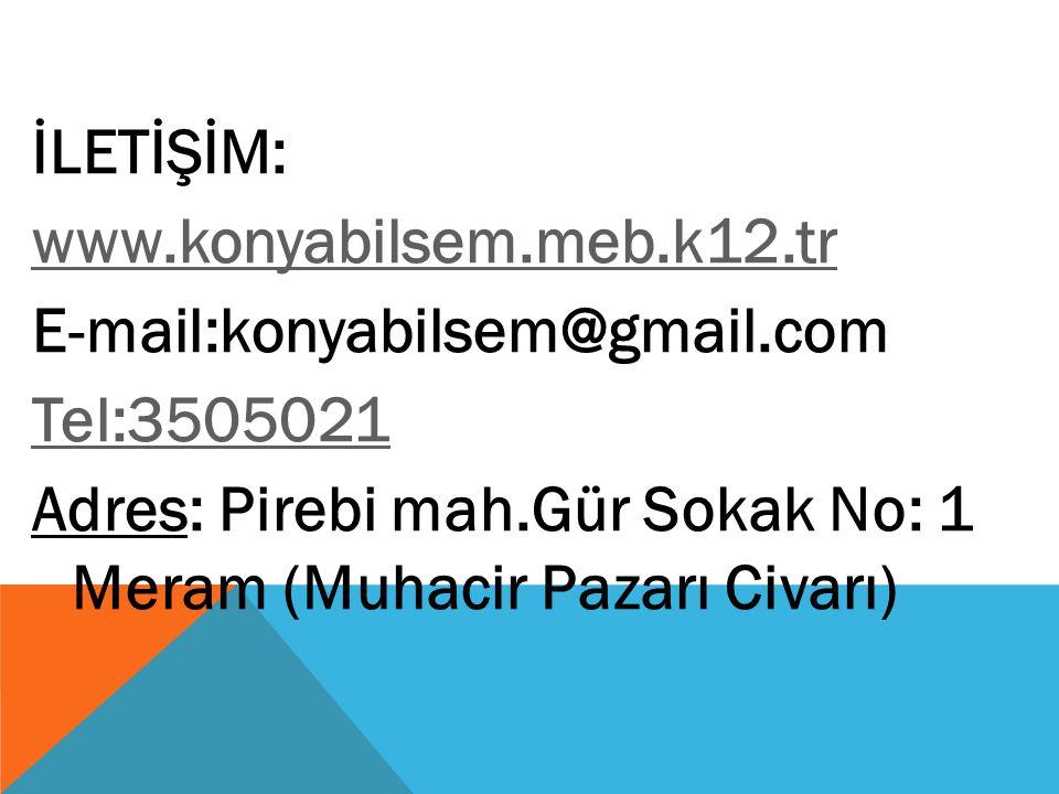 İLETİŞİM: www.konyabilsem.meb.k12.tr E-mail:konyabilsem@gmail.com Tel:3505021 Adres: Pirebi mah.Gür Sokak No: 1 Meram (Muhacir Pazarı Civarı)