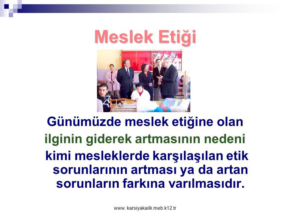 www. karsiyakailk.meb.k12.tr Meslek Etiği Özellikle doğrudan doğruya insanlarla ilgili mesleklerde uyulması gereken davranış kuralları olarak tanımlan