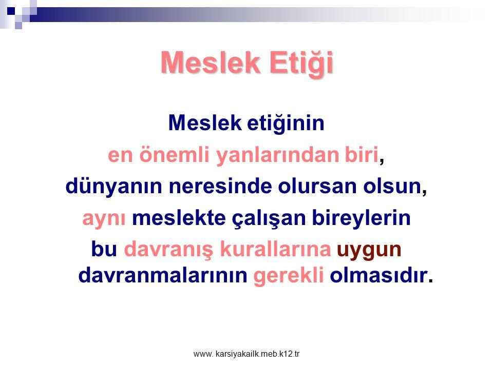 www. karsiyakailk.meb.k12.tr Meslek Etiği Günümüzde meslek etiğine olan ilginin giderek artmasının nedeni kimi mesleklerde karşılaşılan etik sorunları