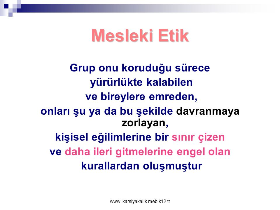 www. karsiyakailk.meb.k12.tr Meslek Etiği Meslek etiğinin en önemli yanlarından biri, dünyanın neresinde olursan olsun, aynı meslekte çalışan bireyler