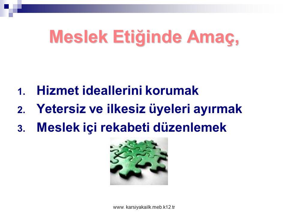 www. karsiyakailk.meb.k12.tr Meslek Etiği Meslek etiğinin temelinde insanlarla ilişkiler yatar. Hiç etik bulmuyorum! Bu yaptığınız hiç de etik değil!