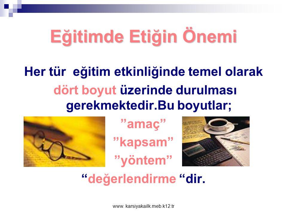 """www. karsiyakailk.meb.k12.tr Eğitimde Etiğin Önemi Buradan hareketle eğitim, yaşam boyunca süren """"etik bir kendini tanıma sürecidir"""". Eğitim insanı, i"""